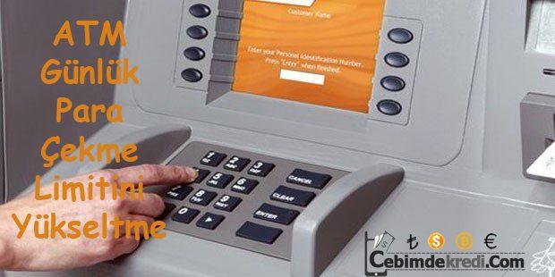 ATM Para Çekme Limiti Nasıl Artırılır?