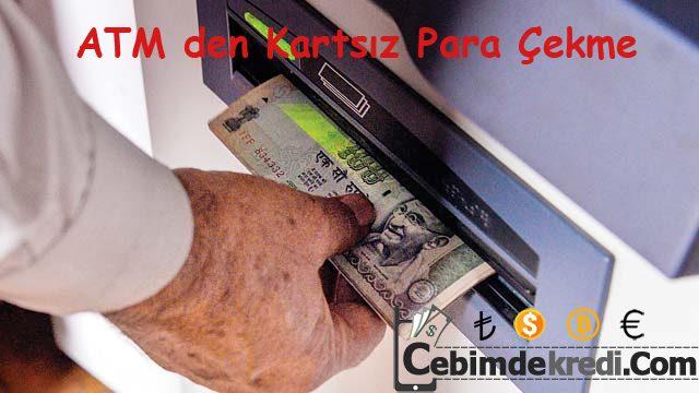 ATM Kartsız Para Çekme Nasıl Yapılır?