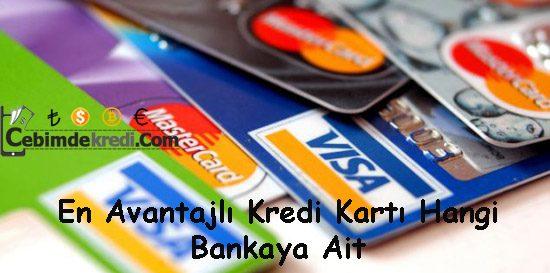 En Avantajlı Kredi Kartı Hangi Bankaya Ait