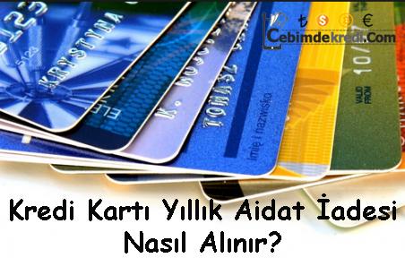 Kredi Kartı Yıllık Aidat İadesi Nasıl Alınır?