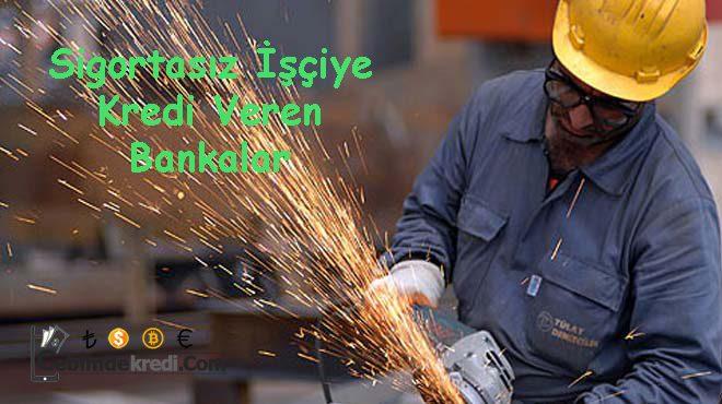 Sigortasız İşçiye Kredi Veren Bankalar
