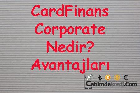 CardFinans Corporate Nedir? Avantajları Nelerdir?