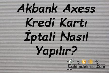 Akbank Axess Kredi Kartı İptali Nasıl Yapılır?