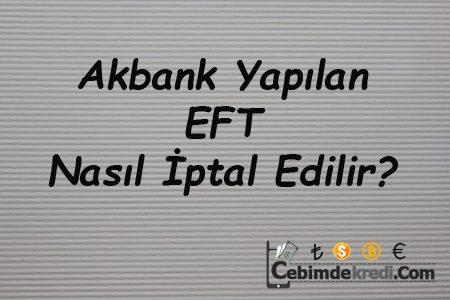 Akbank Yapılan EFT Nasıl İptal Edilir?
