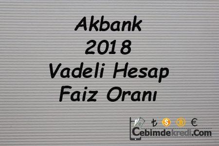 Akbank 2018 Vadeli Hesap Faiz Oranı