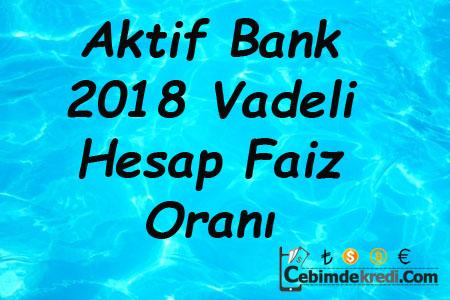 Aktif Bank 2018 Vadeli Hesap Faiz Oranı